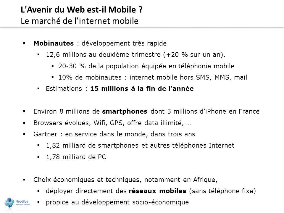 L'Avenir du Web est-il Mobile ? Le marché de linternet mobile Mobinautes : développement très rapide 12,6 millions au deuxième trimestre (+20 % sur un