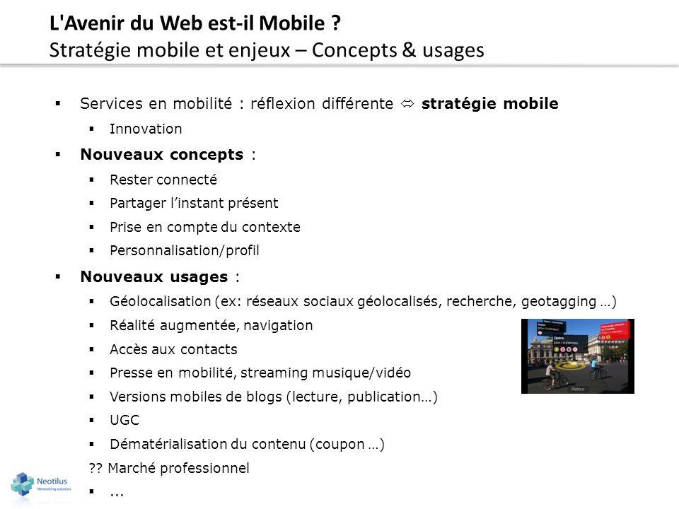 L'Avenir du Web est-il Mobile ? Stratégie mobile et enjeux – Concepts & usages Services en mobilité : réflexion différente stratégie mobile Innovation