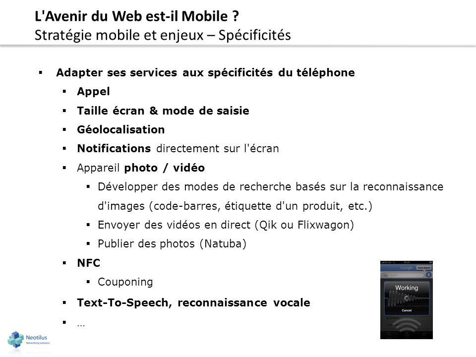 L'Avenir du Web est-il Mobile ? Stratégie mobile et enjeux – Spécificités Adapter ses services aux spécificités du téléphone Appel Taille écran & mode
