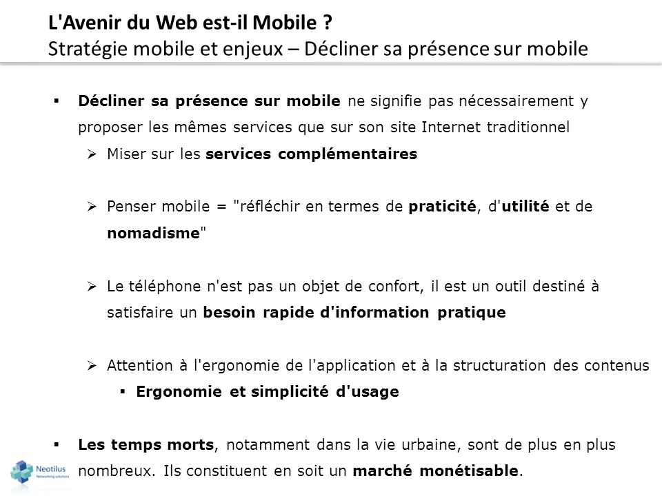 L'Avenir du Web est-il Mobile ? Stratégie mobile et enjeux – Décliner sa présence sur mobile Décliner sa présence sur mobile ne signifie pas nécessair