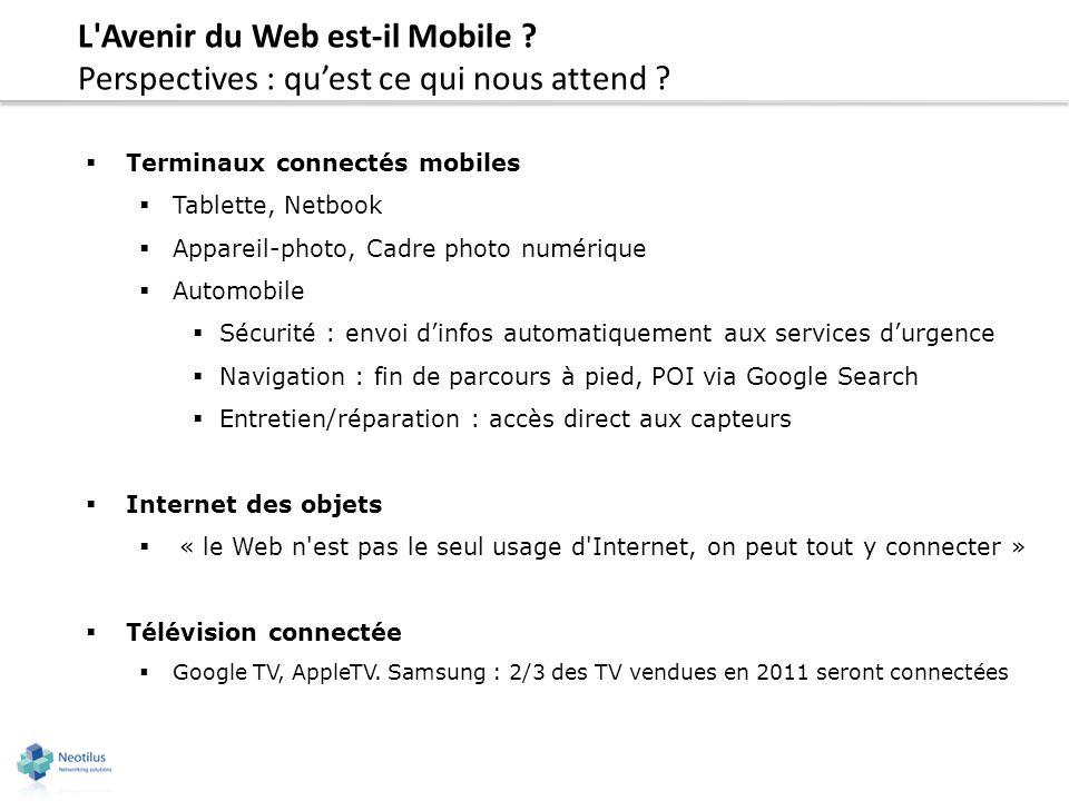 L'Avenir du Web est-il Mobile ? Perspectives : quest ce qui nous attend ? Terminaux connectés mobiles Tablette, Netbook Appareil-photo, Cadre photo nu