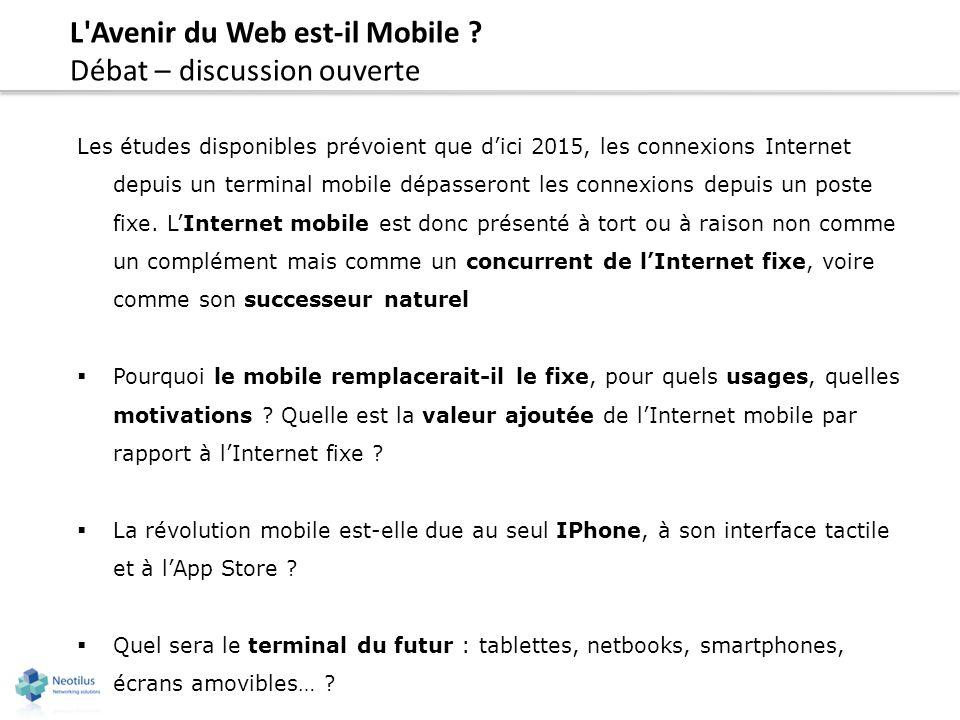 L'Avenir du Web est-il Mobile ? Débat – discussion ouverte Les études disponibles prévoient que dici 2015, les connexions Internet depuis un terminal