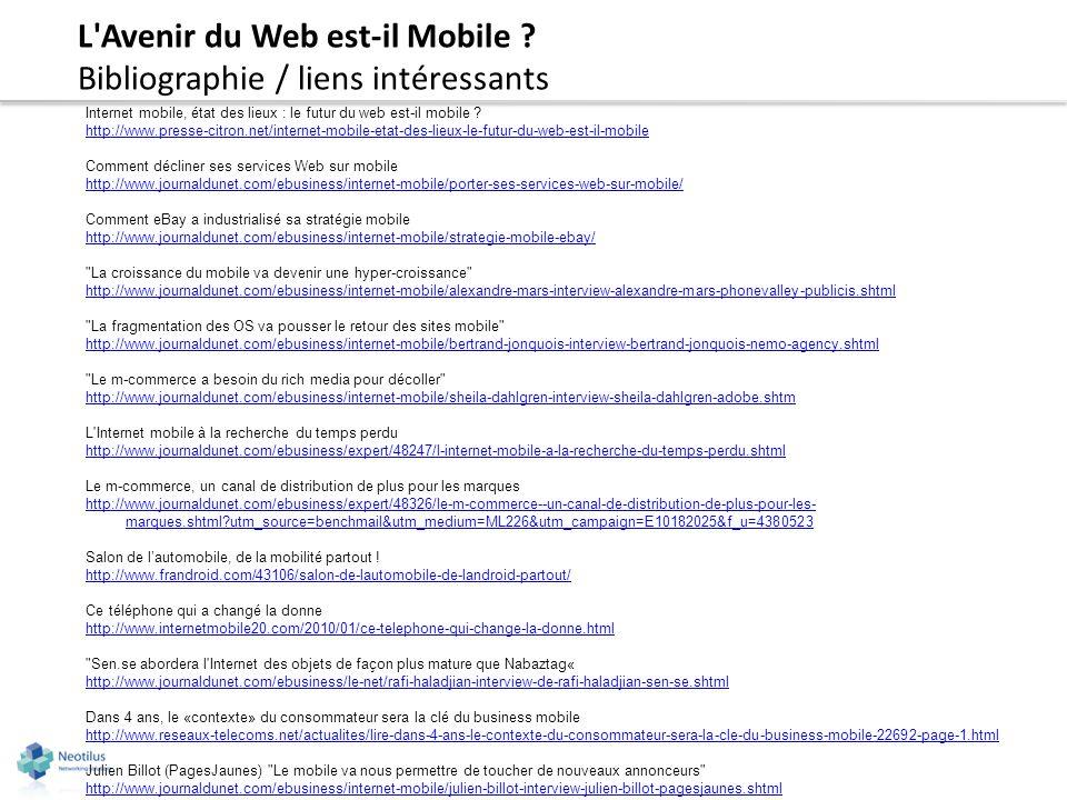 L'Avenir du Web est-il Mobile ? Bibliographie / liens intéressants Internet mobile, état des lieux : le futur du web est-il mobile ? http://www.presse
