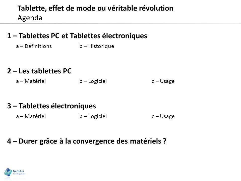 1 – Tablettes PC et Tablettes électroniques a – Définitions b – Historique 2 – Les tablettes PC a – Matérielb – Logicielc – Usage 3 – Tablettes électr