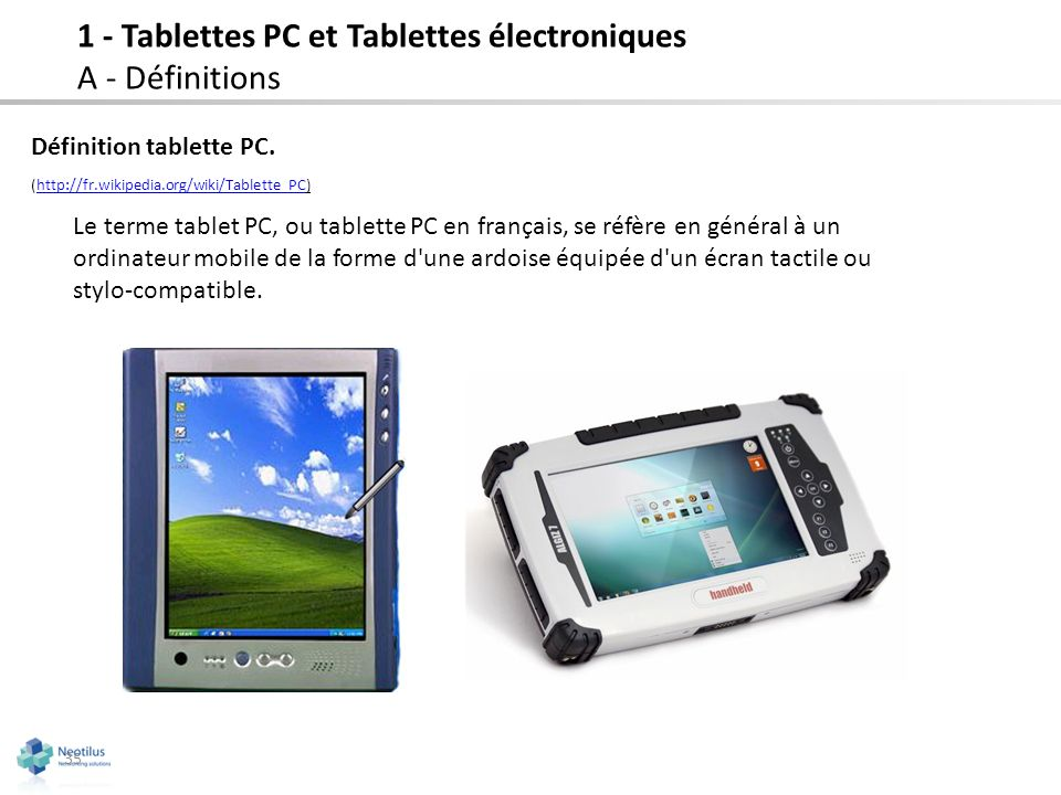 35 Définition tablette PC. (http://fr.wikipedia.org/wiki/Tablette_PC)http://fr.wikipedia.org/wiki/Tablette_PC Le terme tablet PC, ou tablette PC en fr