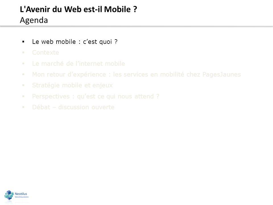 L Avenir du Web est-il Mobile .Agenda Le web mobile : cest quoi .