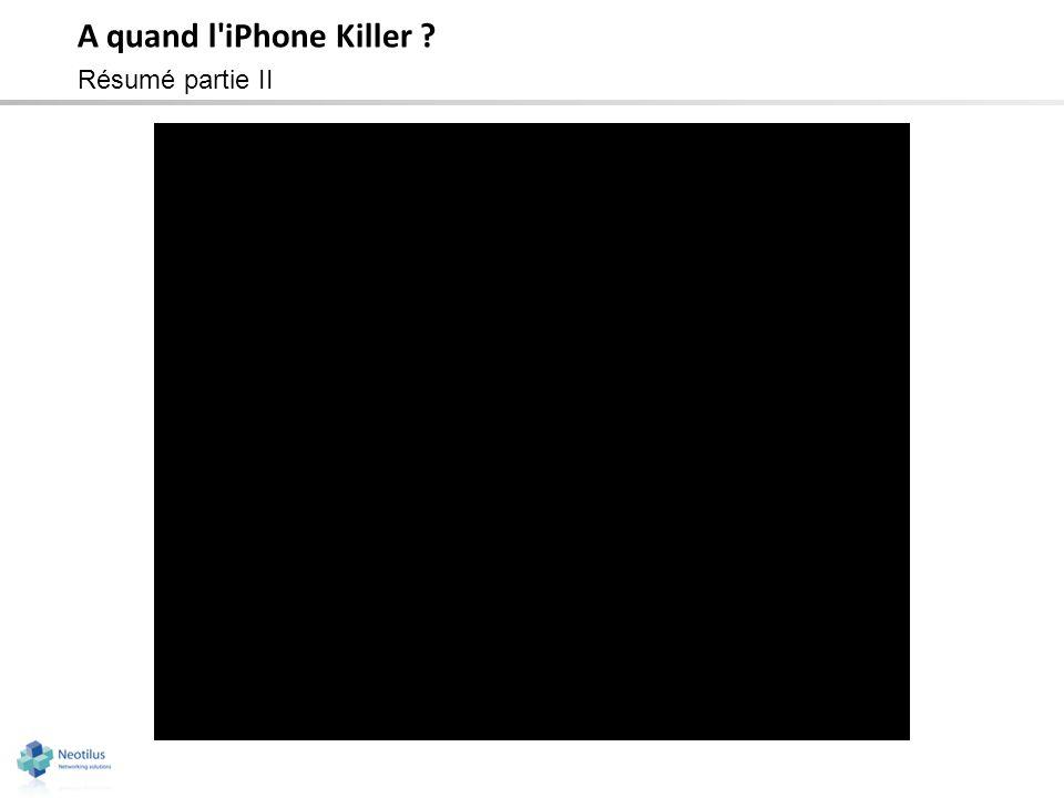 A quand l'iPhone Killer ? Résumé partie II