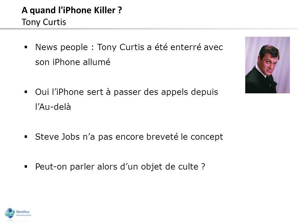 A quand l'iPhone Killer ? Tony Curtis News people : Tony Curtis a été enterré avec son iPhone allumé Oui liPhone sert à passer des appels depuis lAu-d