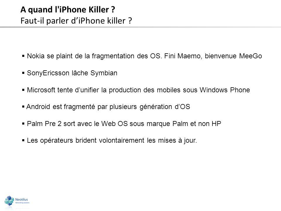 A quand l'iPhone Killer ? Faut-il parler diPhone killer ? Nokia se plaint de la fragmentation des OS. Fini Maemo, bienvenue MeeGo SonyEricsson lâche S