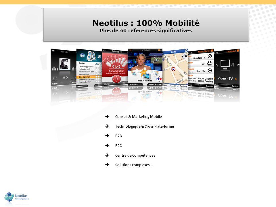 Neotilus : 100% Mobilité Plus de 60 références significatives Neotilus : 100% Mobilité Plus de 60 références significatives Conseil & Marketing Mobile