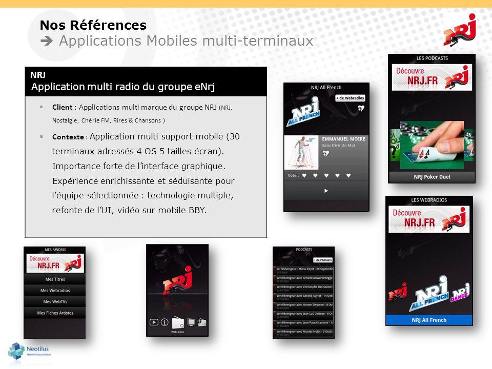 NRJ Application multi radio du groupe eNrj Client : Applications multi marque du groupe NRJ (NRJ, Nostalgie, Chérie FM, Rires & Chansons ) Contexte :