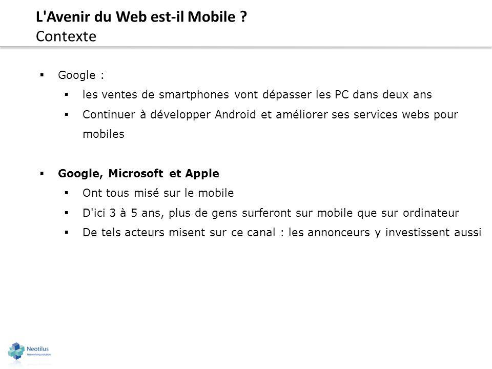 L'Avenir du Web est-il Mobile ? Contexte Google : les ventes de smartphones vont dépasser les PC dans deux ans Continuer à développer Android et améli