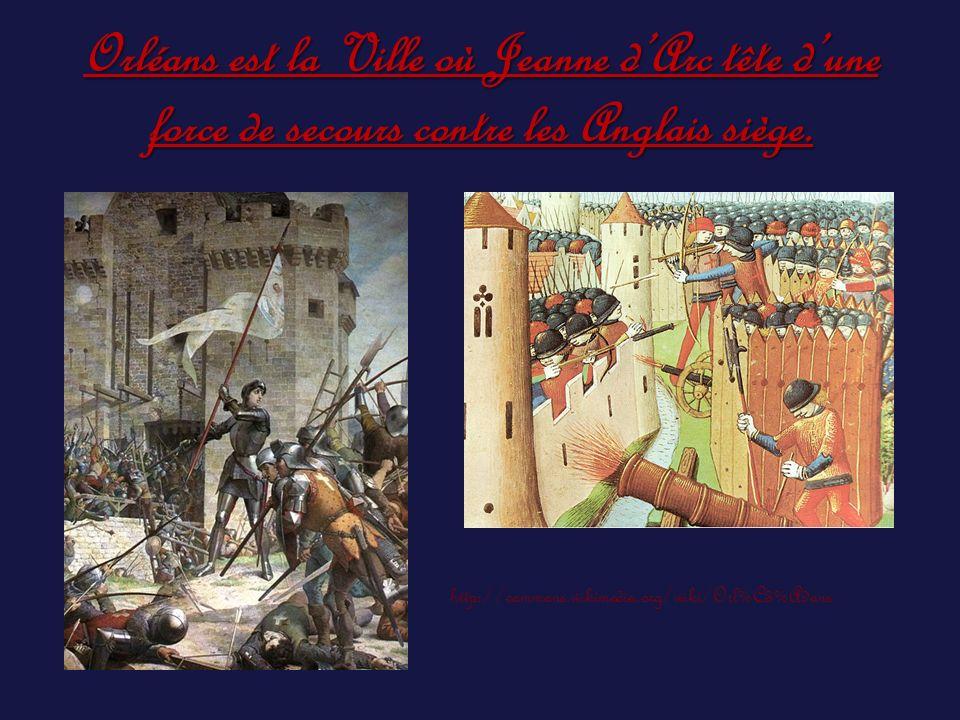 Orléans est la Ville où Jeanne dArc tête dune force de secours contre les Anglais siège. http://commons.wikimedia.org/wiki/Orl%C3%A9ans
