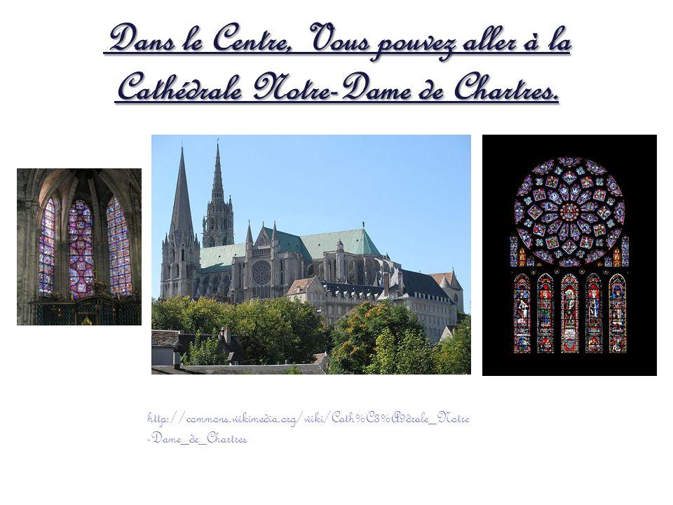 Dans le Centre, Vous pouvez aller à la Cathédrale Notre-Dame de Chartres. http://commons.wikimedia.org/wiki/Cath%C3%A9drale_Notre -Dame_de_Chartres