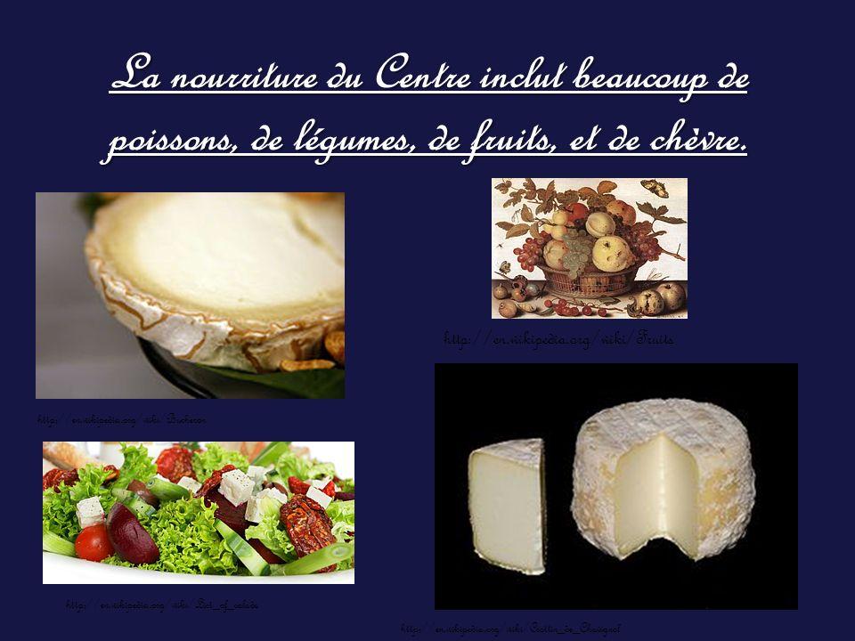 La nourriture du Centre inclut beaucoup de poissons, de légumes, de fruits, et de chèvre. http://en.wikipedia.org/wiki/Crottin_de_Chavignol http://en.