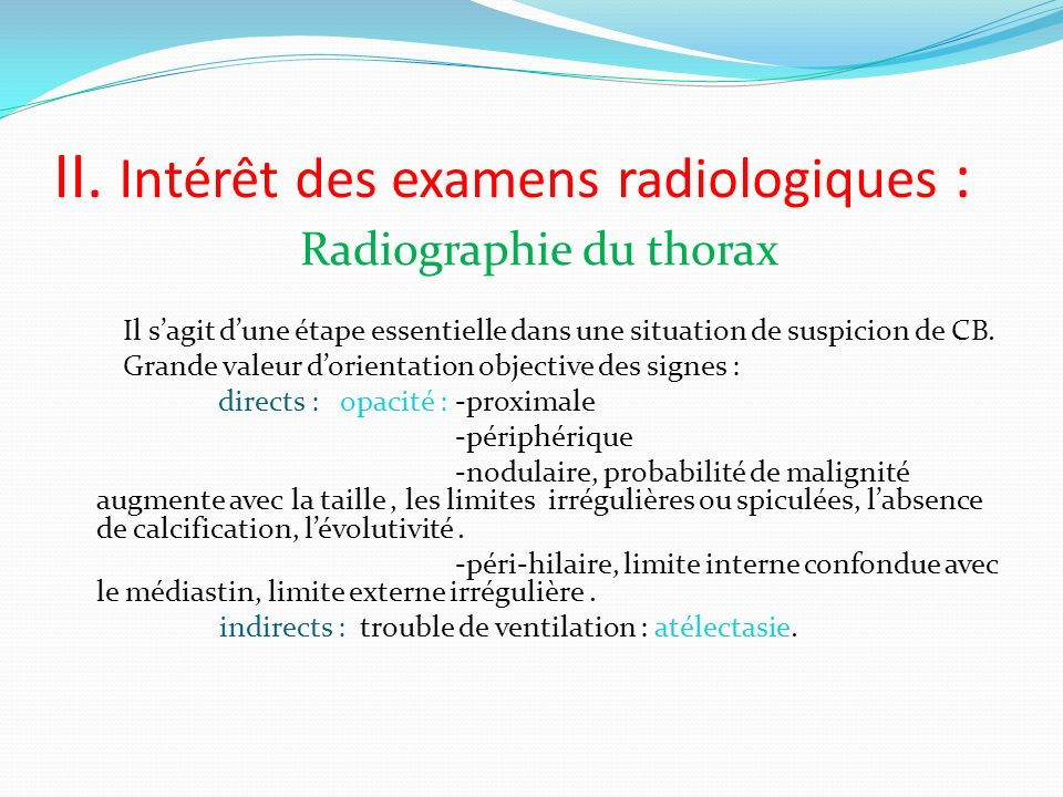 II. Intérêt des examens radiologiques : Radiographie du thorax Il sagit dune étape essentielle dans une situation de suspicion de CB. Grande valeur do