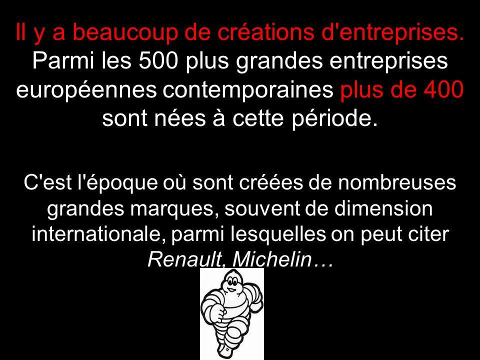 Il y a beaucoup de créations d'entreprises. Parmi les 500 plus grandes entreprises européennes contemporaines plus de 400 sont nées à cette période. C