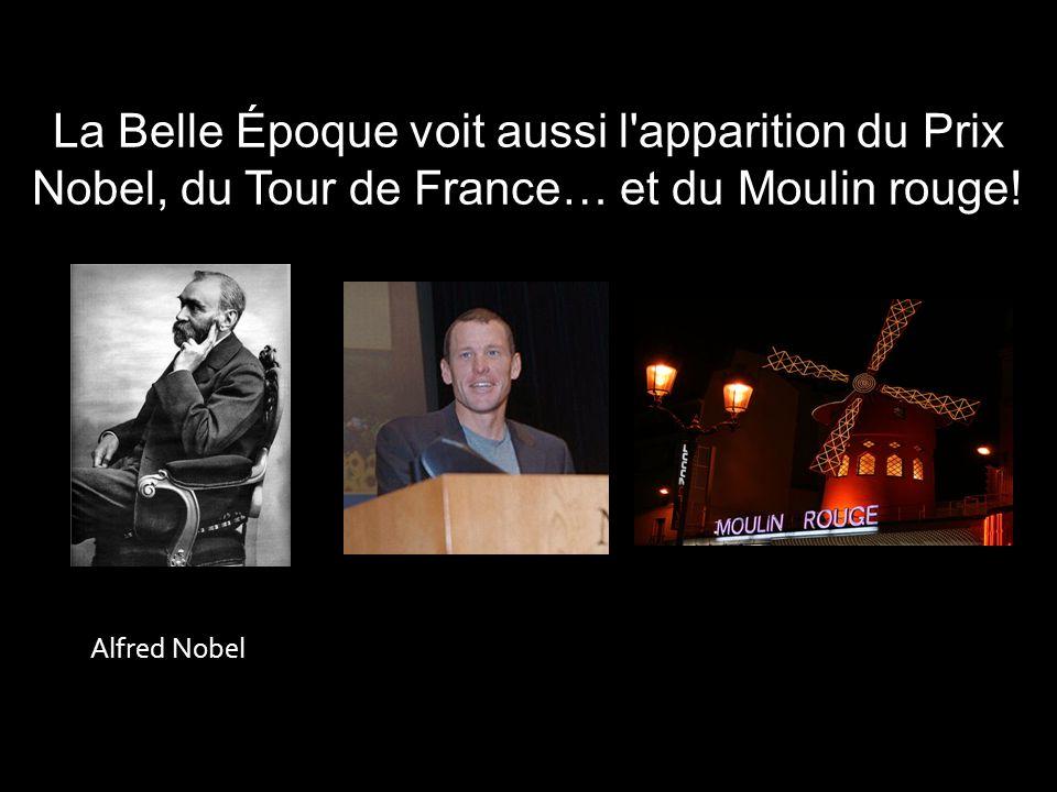 La Belle Époque voit aussi l'apparition du Prix Nobel, du Tour de France… et du Moulin rouge! Alfred Nobel