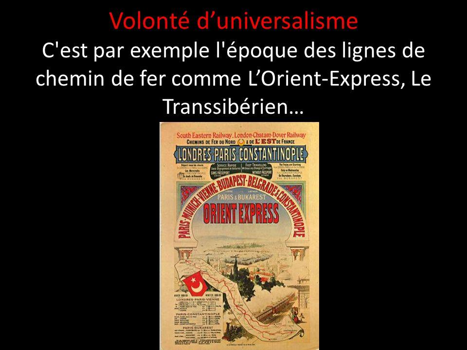 Volonté duniversalisme C'est par exemple l'époque des lignes de chemin de fer comme LOrient-Express, Le Transsibérien…