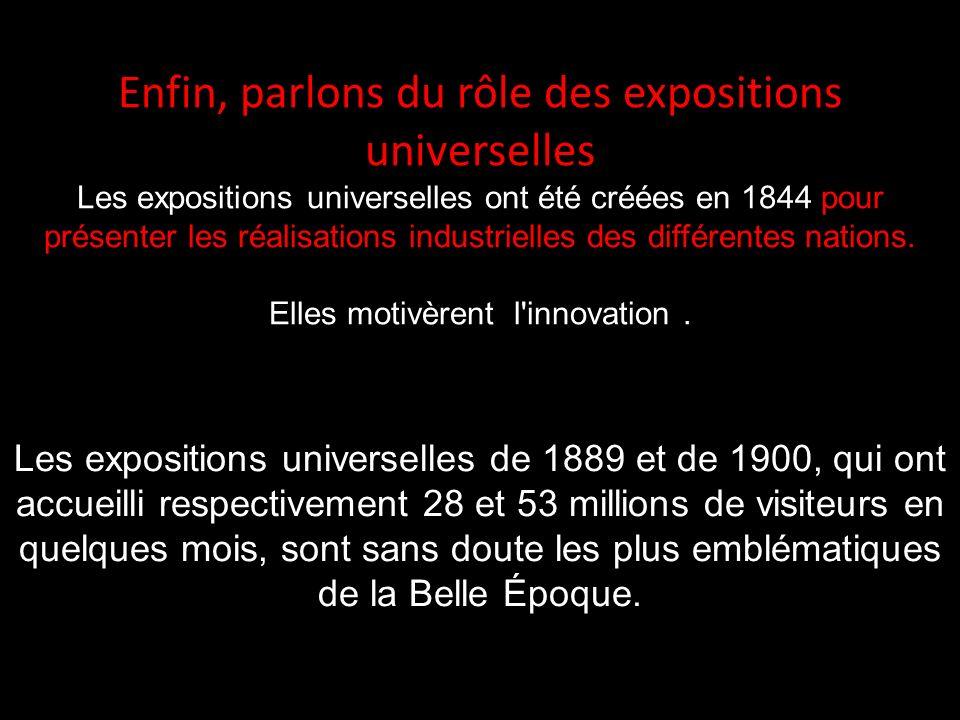 Enfin, parlons du rôle des expositions universelles Les expositions universelles ont été créées en 1844 pour présenter les réalisations industrielles