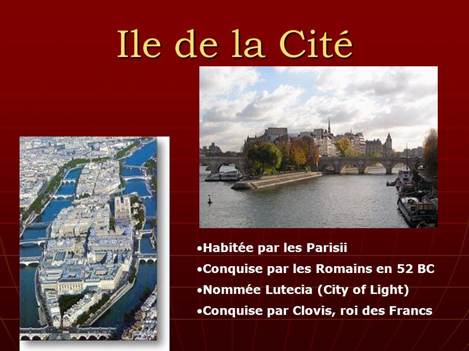 Ile de la Cité Habitée par les Parisii Conquise par les Romains en 52 BC Nommée Lutecia (City of Light) Conquise par Clovis, roi des Francs