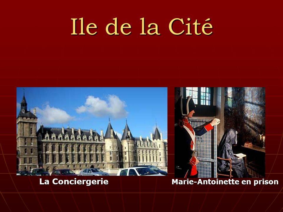 Ile de la Cité La Conciergerie Marie-Antoinette en prison La Conciergerie Marie-Antoinette en prison