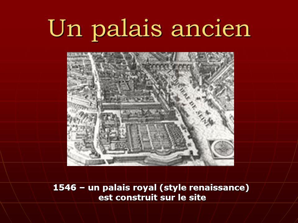 Un palais ancien 1546 – un palais royal (style renaissance) est construit sur le site