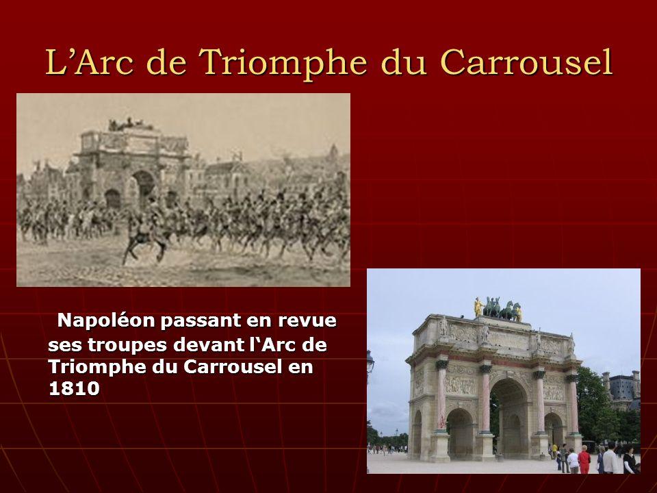 LArc de Triomphe du Carrousel Napoléon passant en revue ses troupes devant lArc de Triomphe du Carrousel en 1810 Napoléon passant en revue ses troupes devant lArc de Triomphe du Carrousel en 1810