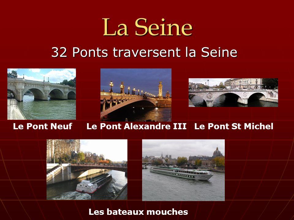 La Seine 32 Ponts traversent la Seine 32 Ponts traversent la Seine Le Pont NeufLe Pont Alexandre IIILe Pont St Michel Les bateaux mouches