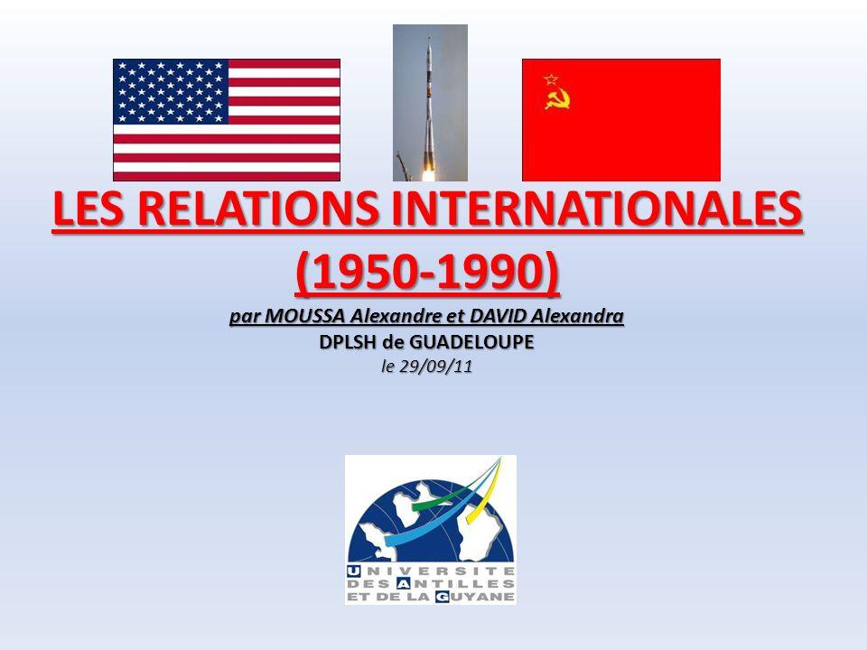 LES RELATIONS INTERNATIONALES (1950-1990) par MOUSSA Alexandre et DAVID Alexandra DPLSH de GUADELOUPE le 29/09/11