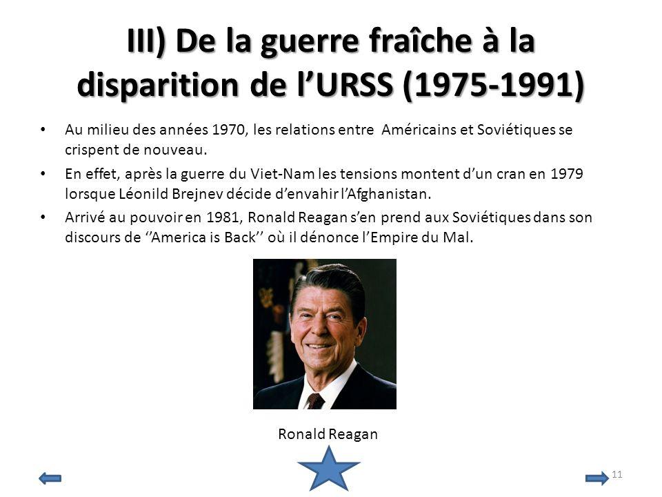 III) De la guerre fraîche à la disparition de lURSS (1975-1991) Au milieu des années 1970, les relations entre Américains et Soviétiques se crispent d