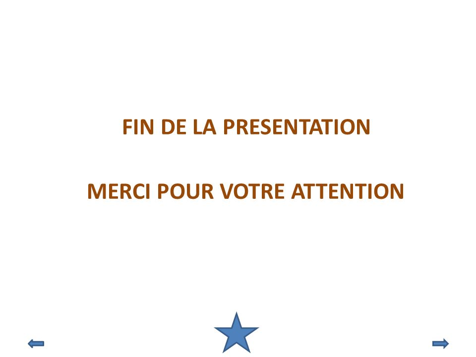 FIN DE LA PRESENTATION MERCI POUR VOTRE ATTENTION
