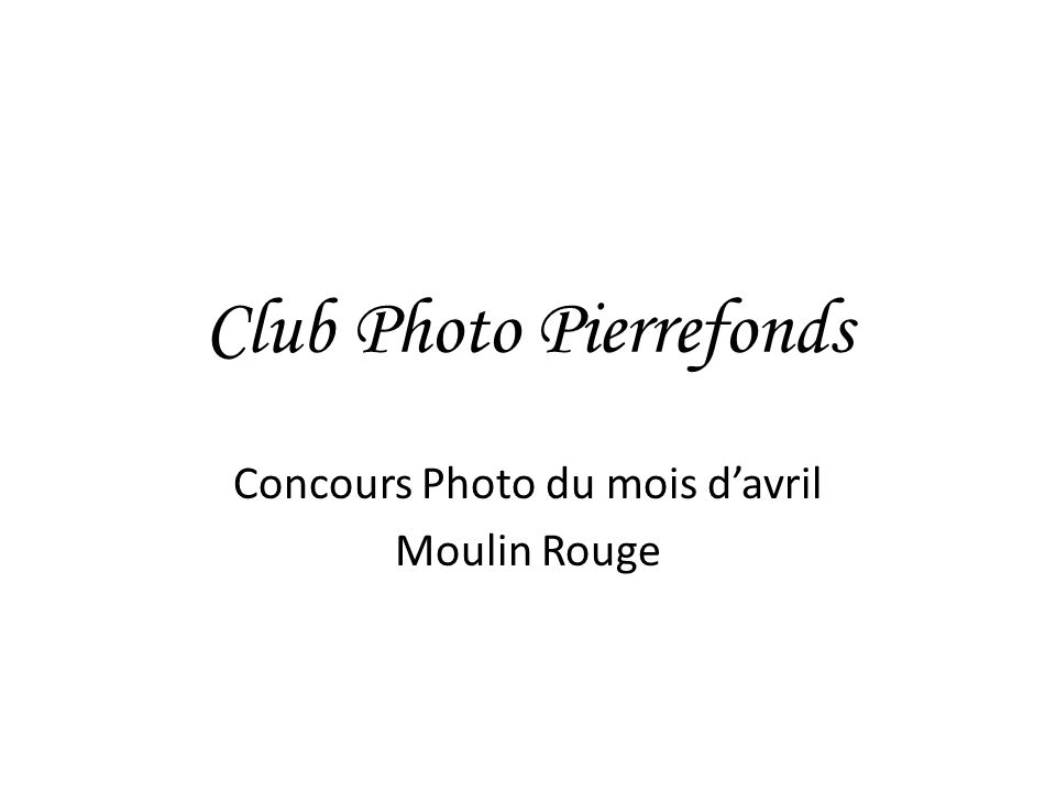 Club Photo Pierrefonds Concours Photo du mois davril Moulin Rouge
