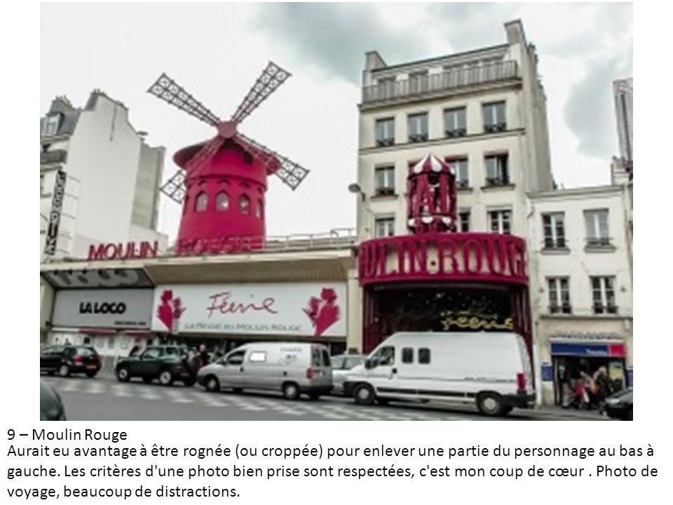 9 – Moulin Rouge Aurait eu avantage à être rognée (ou croppée) pour enlever une partie du personnage au bas à gauche. Les critères d'une photo bien pr