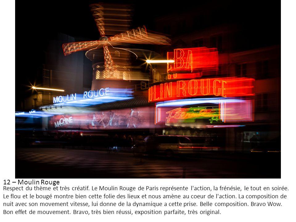 12 – Moulin Rouge Respect du thème et très créatif. Le Moulin Rouge de Paris représente l'action, la frénésie, le tout en soirée. Le flou et le bougé