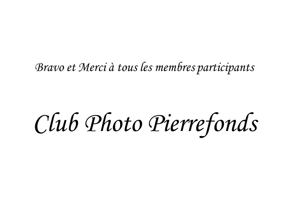 Bravo et Merci à tous les membres participants Club Photo Pierrefonds