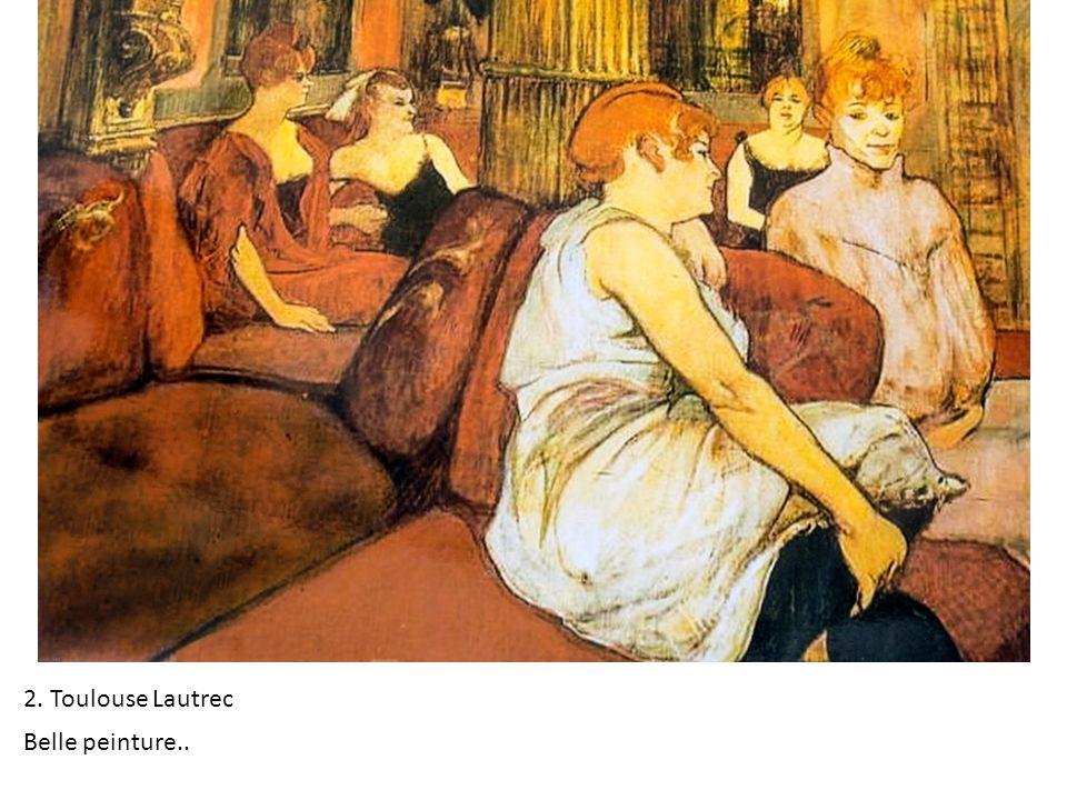2. Toulouse Lautrec Belle peinture..