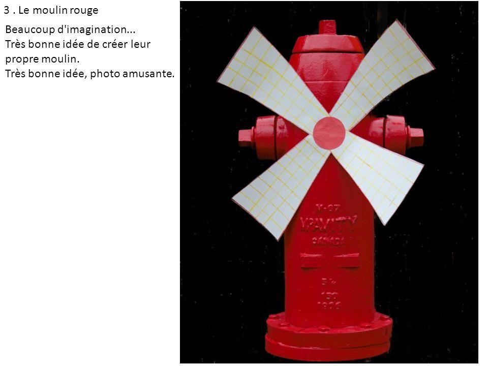 3. Le moulin rouge Beaucoup d'imagination... Très bonne idée de créer leur propre moulin. Très bonne idée, photo amusante.