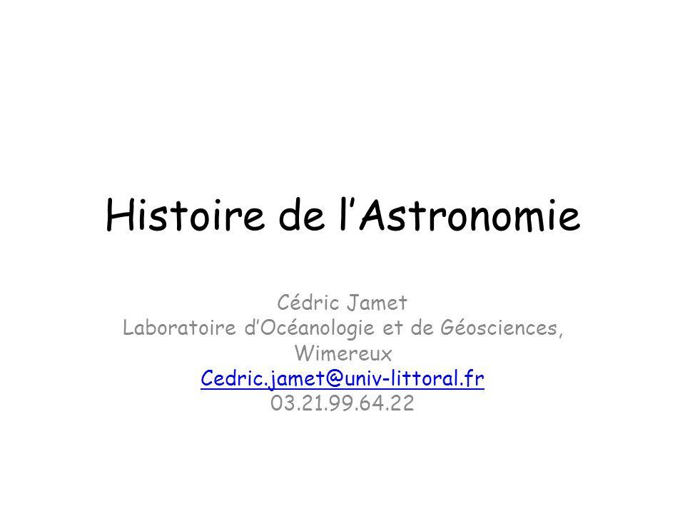Histoire de lAstronomie Cédric Jamet Laboratoire dOcéanologie et de Géosciences, Wimereux Cedric.jamet@univ-littoral.fr 03.21.99.64.22