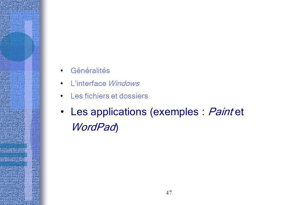 47 Généralités Linterface Windows Les fichiers et dossiers Les applications (exemples : Paint et WordPad)