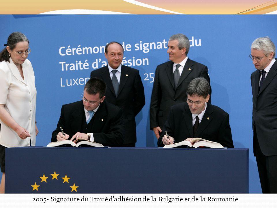 2005- Signature du Traité dadhésion de la Bulgarie et de la Roumanie