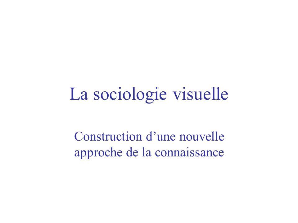 La sociologie visuelle Construction dune nouvelle approche de la connaissance