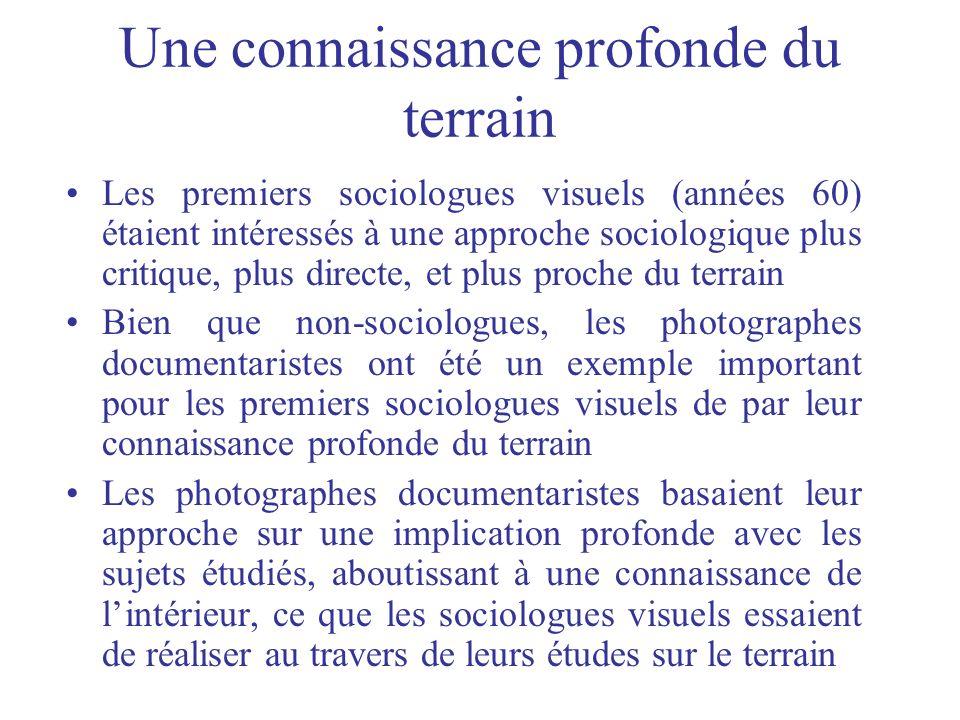 Une connaissance profonde du terrain Les premiers sociologues visuels (années 60) étaient intéressés à une approche sociologique plus critique, plus d