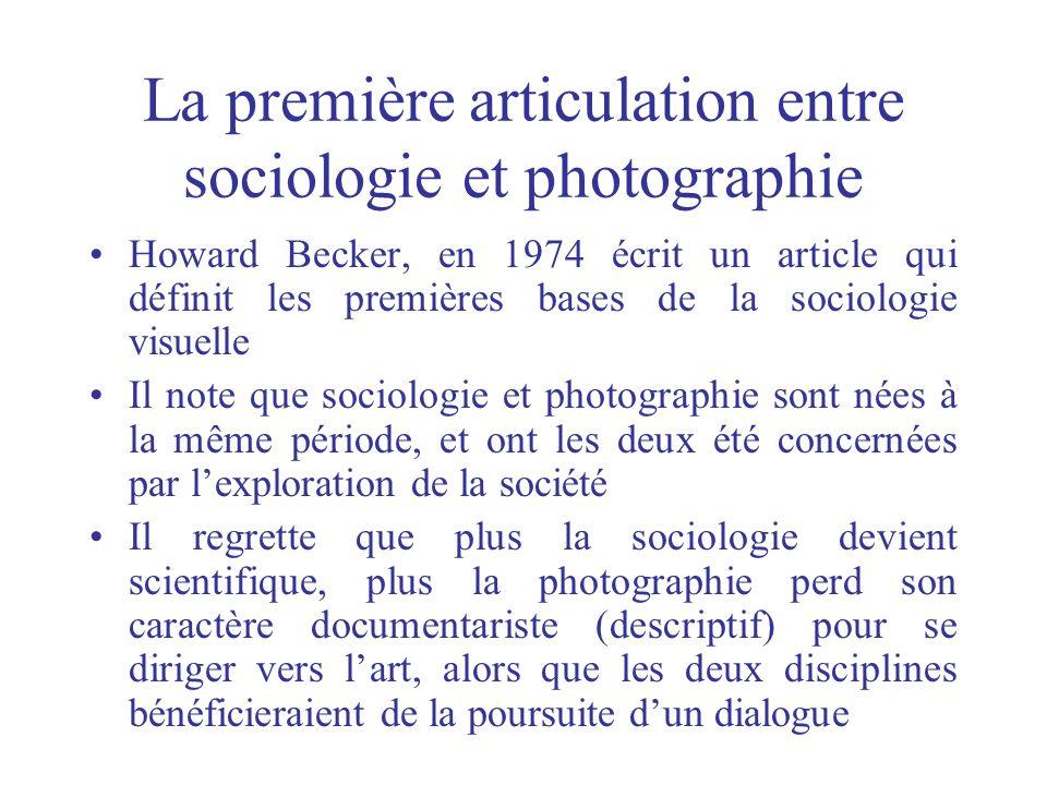 La première articulation entre sociologie et photographie Howard Becker, en 1974 écrit un article qui définit les premières bases de la sociologie vis
