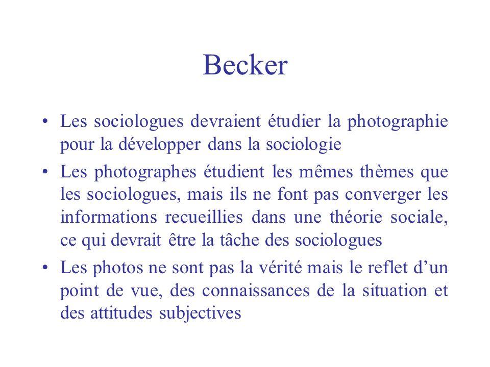 Becker Les sociologues devraient étudier la photographie pour la développer dans la sociologie Les photographes étudient les mêmes thèmes que les soci