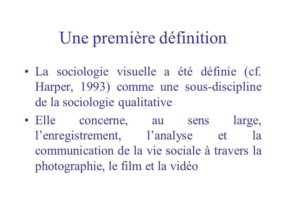 Une première définition La sociologie visuelle a été définie (cf. Harper, 1993) comme une sous-discipline de la sociologie qualitative Elle concerne,