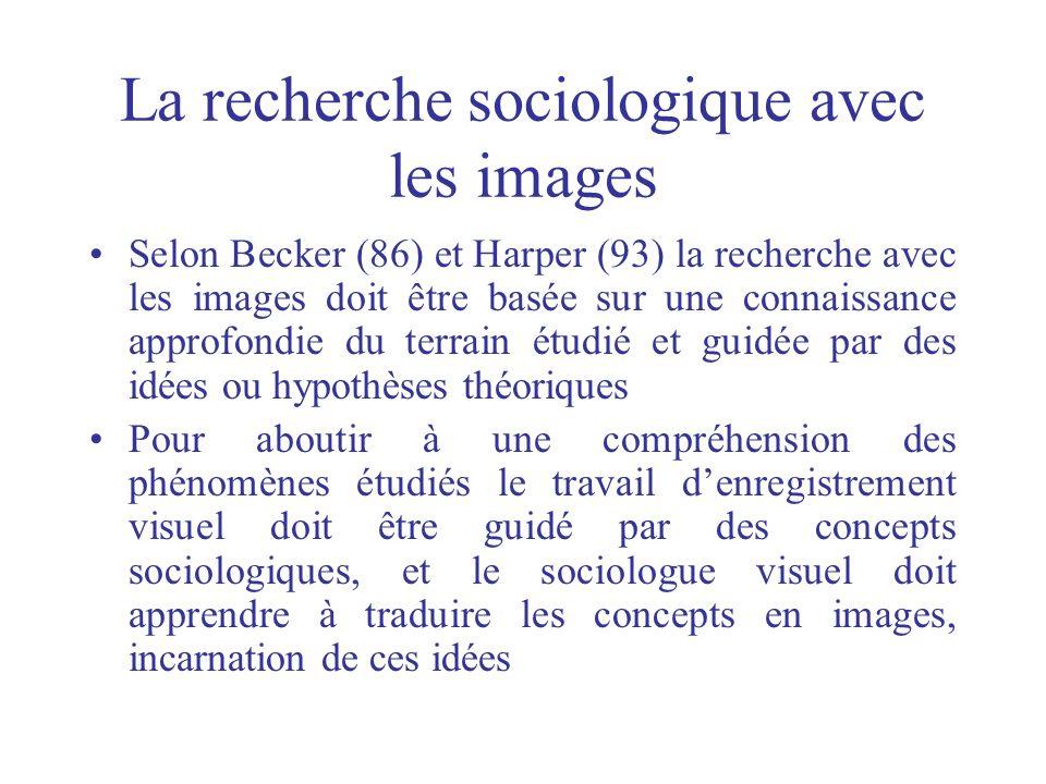 La recherche sociologique avec les images Selon Becker (86) et Harper (93) la recherche avec les images doit être basée sur une connaissance approfond