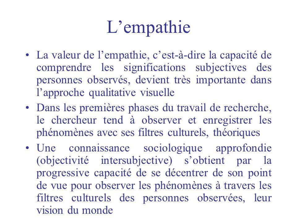 Lempathie La valeur de lempathie, cest-à-dire la capacité de comprendre les significations subjectives des personnes observés, devient très importante