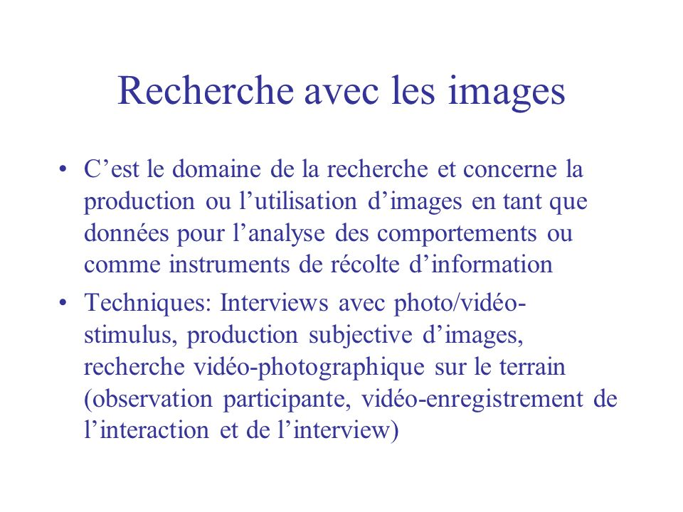 Recherche avec les images Cest le domaine de la recherche et concerne la production ou lutilisation dimages en tant que données pour lanalyse des comp