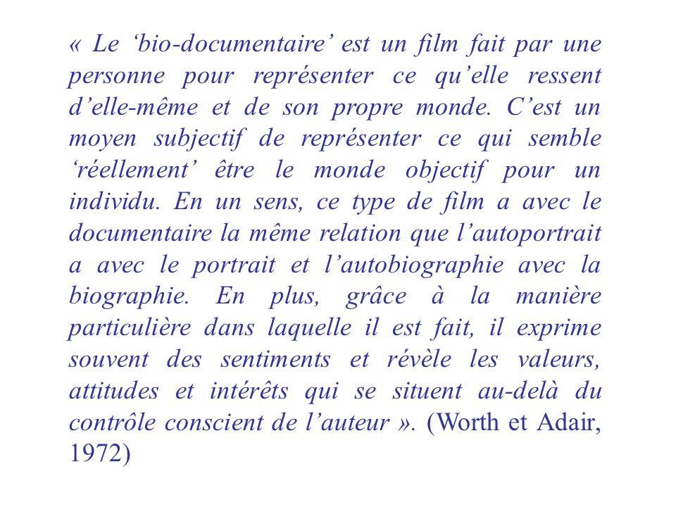 « Le bio-documentaire est un film fait par une personne pour représenter ce quelle ressent delle-même et de son propre monde. Cest un moyen subjectif